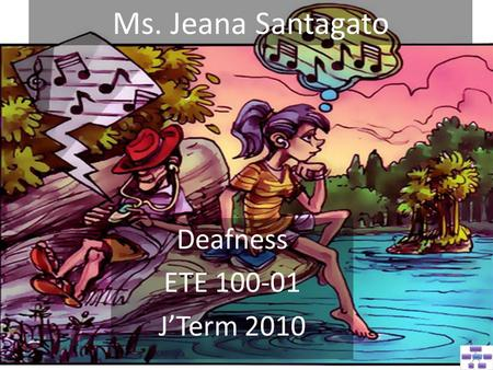 Ms. Jeana Santagato Deafness ETE 100-01 J'Term 2010.