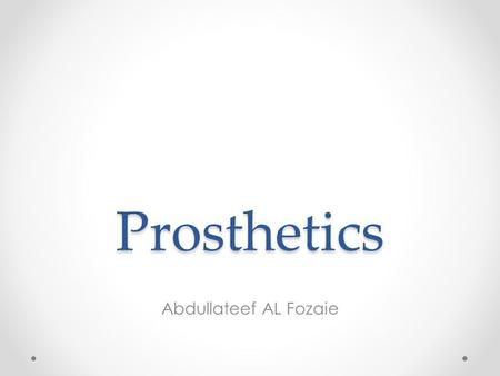 Prosthetics Abdullateef AL Fozaie. What are Prosthetics Prosthetics are artificial device extensions that replace a missing body part Available in early.