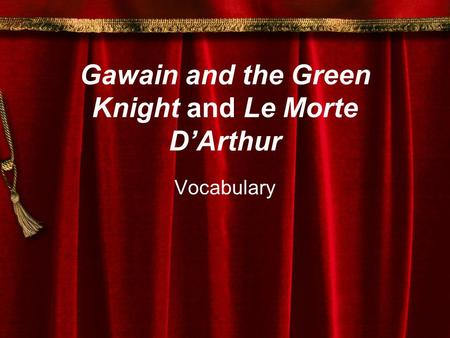 Gawain and the Green Knight and Le Morte D'Arthur Vocabulary.