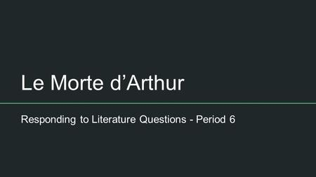 Le Morte d'Arthur Responding to Literature Questions - Period 6.