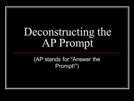 "Deconstructing the AP Prompt (AP stands for ""Answer the Prompt!"")"