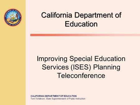 CALIFORNIA DEPARTMENT OF EDUCATION Tom Torlakson, State Superintendent of Public Instruction California Department of Education California Department of.