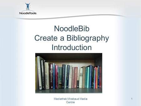 Mediathek Mirabaud Media Centre 1 NoodleBib Create a Bibliography Introduction.