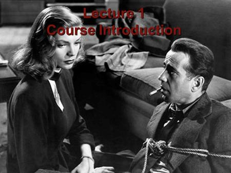 1 Professor Michael Green The Big Sleep (1946) Directed by Howard Hawks Lecture 1 Course Introduction.