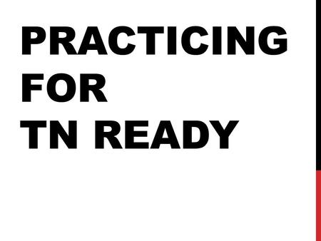 PRACTICING FOR TN READY. TODAY Today we will: Learn about the test Log in Read a writing prompt Read the passages for that prompt Type the essay in the.