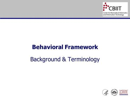 Behavioral Framework Background & Terminology. Behavioral Framework: Introduction  Background..  What was the goal..
