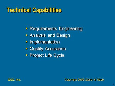 XXX, Inc. 1 Technical Capabilities  Requirements Engineering  Analysis and Design  Implementation  Quality Assurance  Project Life Cycle  Requirements.