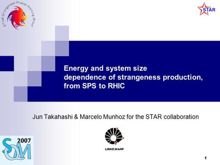 1 Energy and system size dependence of strangeness production, from SPS to RHIC Jun Takahashi & Marcelo Munhoz for the STAR collaboration.