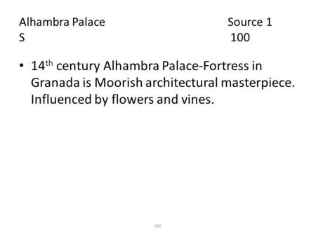 Alhambra Palace Source 1 S 100 14 th century Alhambra Palace-Fortress in Granada is Moorish architectural masterpiece. Influenced by flowers and vines.