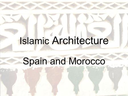 Islamic Architecture Spain and Morocco.