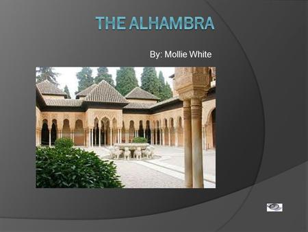 The Alhambra By: Mollie White.