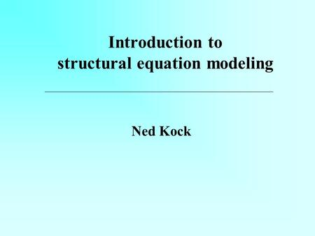 Introduction to structural equation modeling Ned Kock.