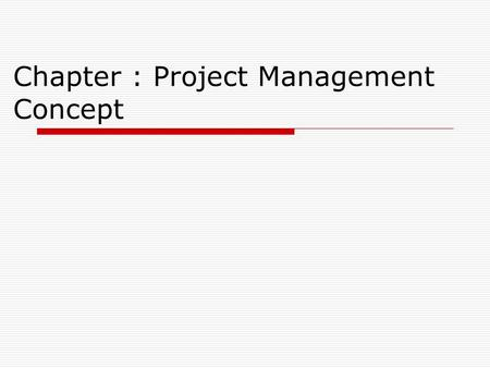 Chapter : Project Management Concept