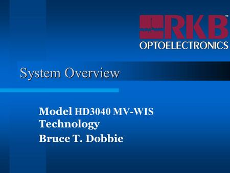 System Overview Model HD3040 MV-WIS Technology Bruce T. Dobbie.