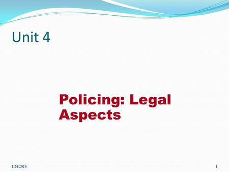 Unit 4 Policing: Legal Aspects 1/24/20161. Unit 3 Review The police mission in democratic societies. The five core operational strategies of today's �