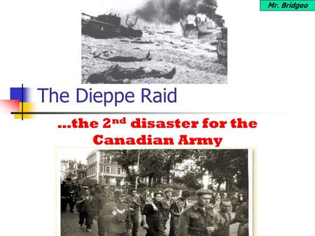 …the 2nd disaster for the Canadian Army