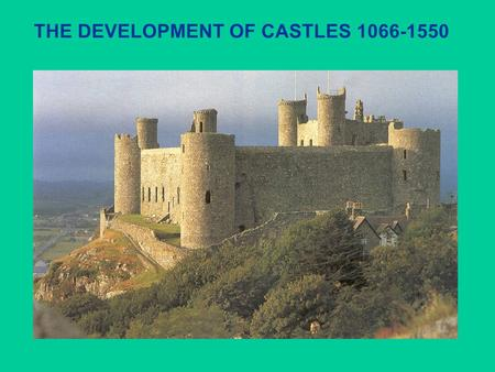 THE DEVELOPMENT OF CASTLES