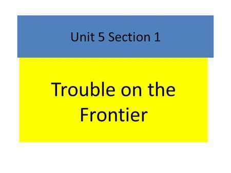 Unit 5 Section 1 Trouble on the Frontier. American colonists expanded their settlements. As they pushed further inland, they came into conflict with the.