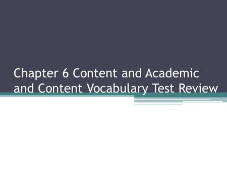 Chapter 6 Content and Academic and Content Vocabulary Test Review.