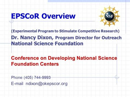 EPSCoR Overview (Experimental Program to Stimulate Competitive Research) Dr. Nancy Dixon, Program Director for Outreach National Science Foundation Conference.