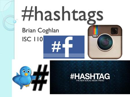 #hashtags Brian Coghlan ISC 110. What is a hashtag? Form of Data Sorting Used in social media Emerged in 2007 Popular in 2009 #hashtag #hashtag,90 Trending.