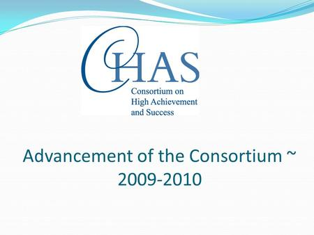 Advancement of the Consortium ~ 2009-2010. Operations Instituted self-evaluation process Two programs utilizing tools developed Member self-assessment.