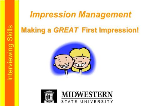 Impression Management Making a GREAT First Impression! Interviewing Skills.