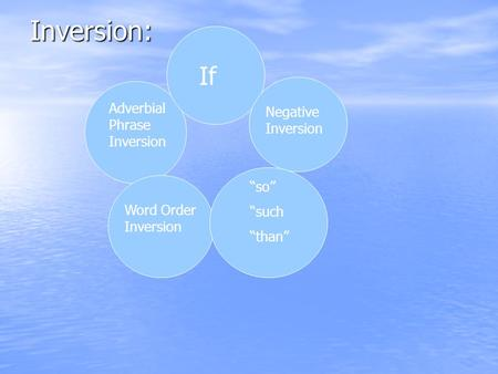 "Inversion: If Negative Inversion ""so"" ""such ""than"" Adverbial Phrase Inversion Word Order Inversion."