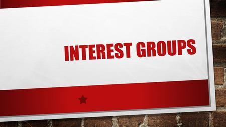 INTEREST GROUPS. SUPER PAC INTEREST GROUPS A PRIVATE ORGANIZATION THAT ADVOCATES FOR CERTAIN POLICIES. PURPOSE: TO INFLUENCE POLICYMAKERS AND SUPPORT.