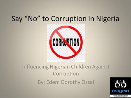 "Say ""No"" to Corruption in Nigeria Influencing Nigerian Children Against Corruption By: Edem Dorothy Ossai."