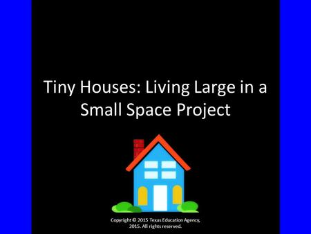 Tiny Houses: Living Large in a Small Space Project