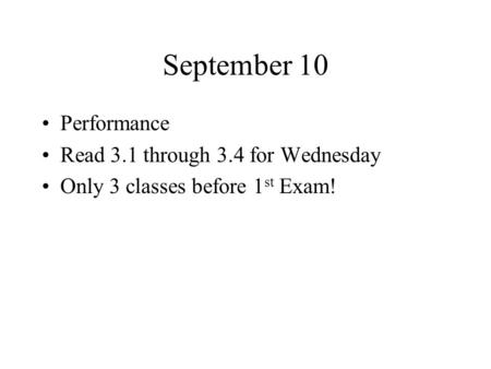 September 10 Performance Read 3.1 through 3.4 for Wednesday Only 3 classes before 1 st Exam!
