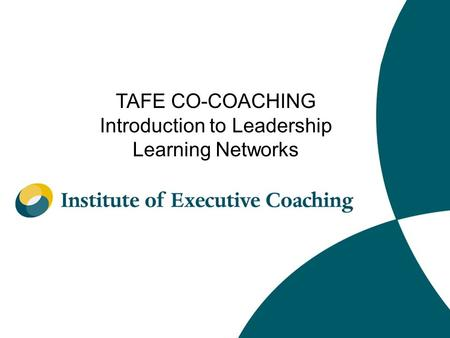 TAFE CO-COACHING Introduction to Leadership Learning Networks.