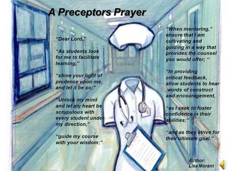 "A Preceptors Prayer ""When mentoring,"" ensure that I am cultivating and guiding in a way that provides the counsel you would offer; "" ""In providing critical."