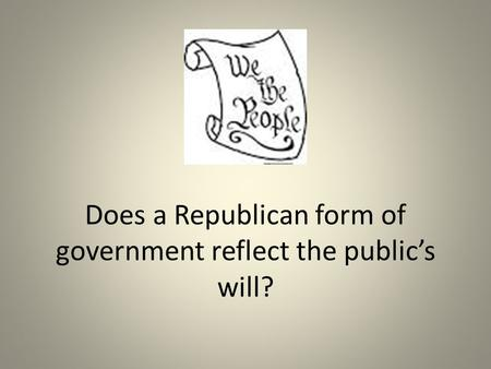 Does a Republican form of government reflect the public's will?