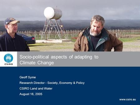 Www.csiro.au Socio-political aspects of adapting to Climate Change Geoff Syme Research Director - Society, Economy & Policy CSIRO Land and Water August.