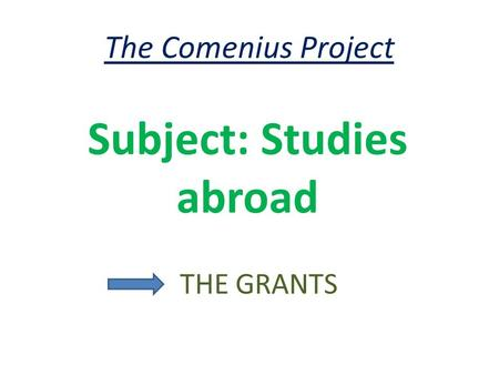 The Comenius Project Subject: Studies abroad THE GRANTS.