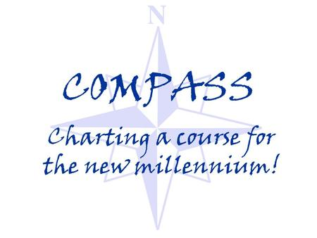 COMPASS Charting a course for the new millennium!.