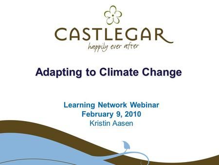 Adapting to Climate Change Learning Network Webinar February 9, 2010 Kristin Aasen.