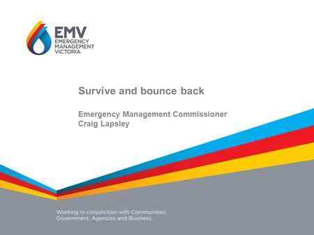 Survive and bounce back Emergency Management Commissioner Craig Lapsley.