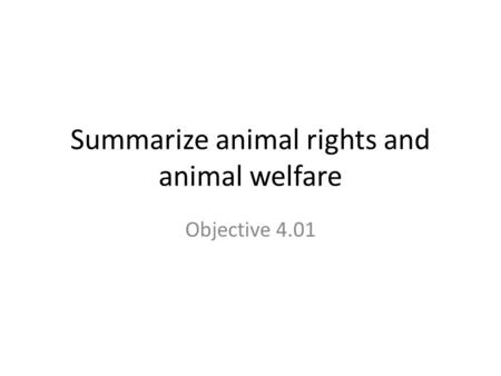 Summarize animal rights and animal welfare Objective 4.01.
