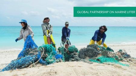 Www.unep.org/gpa/gpml GLOBAL PARTNERSHIP ON MARINE LITTER.