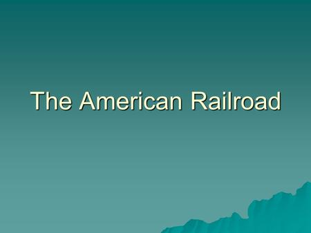 The American Railroad.  In 1850, steam-powered ships provided much of nation's transportation  Before Civil War, most railroad tracks were short lines.