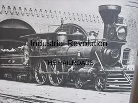 Industrial Revolution THE RAILROADS. Railroad Industry The first major business of the U.S. was the railroads. The railroad industry boomed after the.