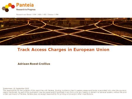 Track Access Charges in European Union Adriaan Roest Crollius Zoetermeer, 16 September 2015 The responsibility for the contents of this report lies with.