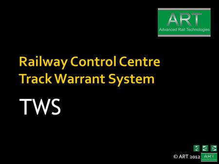 © ART 2012 TWS. © ART 2012  Provide an easy-to-use system to manage key information about train movements through the network  Manage track workers.