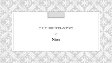 THE CURRENT TRANSPORT IN Nitra. Transport in Nitra Expressways ◦In 2011 the speedway R1 was opened, it connects Nitra with important cities such as Bratislava,