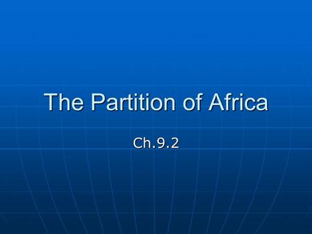 The Partition of Africa Ch.9.2. QUICK WRITE Describe (in detail) what you see in the cartoon? What is the cartoonist trying to communicate or say? What.