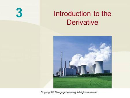 Copyright © Cengage Learning. All rights reserved. 3 Introduction to the Derivative.