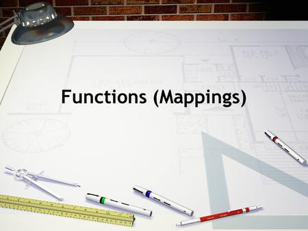 Functions (Mappings). Definitions A function (or mapping)  from a set A to a set B is a rule that assigns to each element a of A exactly one element.